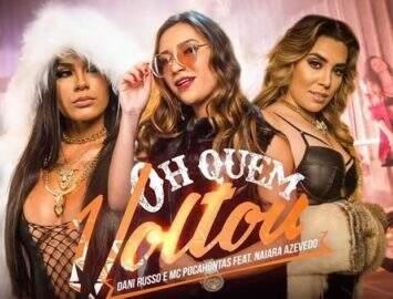 """Naiara Azevedo lança clipe em parceria com Dani Russo e MC Pocahontas: """"Oh quem voltou"""""""